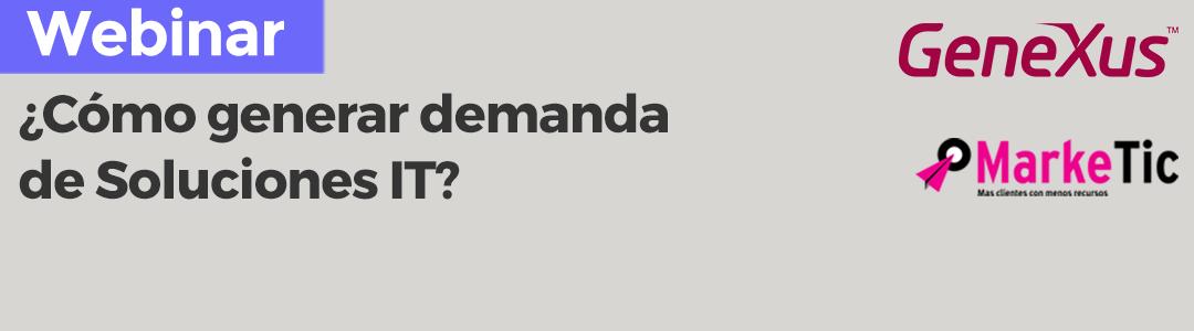"""Webinar """"¿Cómo generar demanda de Soluciones IT?"""""""